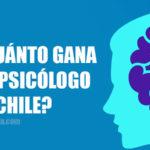 cuál es el sueldo de un psicólogo en chile